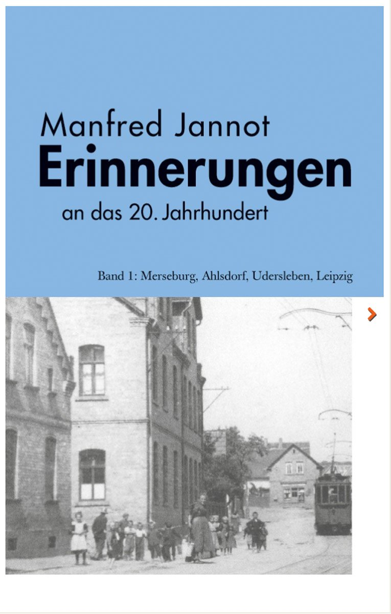 Manfred Jannot - Erinnerungen an das 20. Jahrhundert - Band 1: Merseburg, Ahlsdorf, Uderlseben, Leipzig, Umschlagseite 1